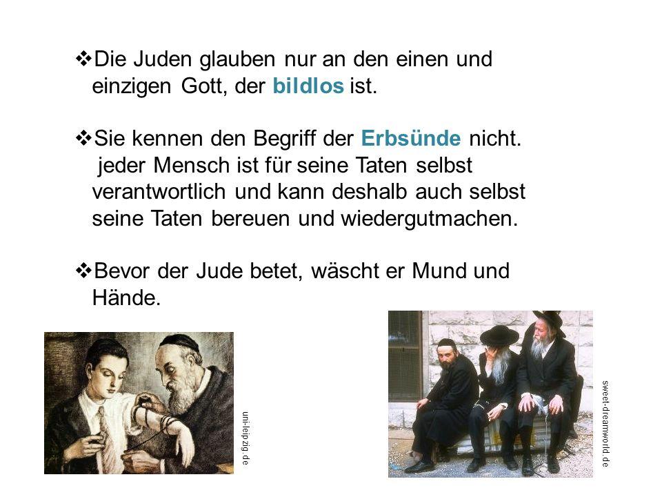 Die Juden glauben nur an den einen und einzigen Gott, der bildlos ist.