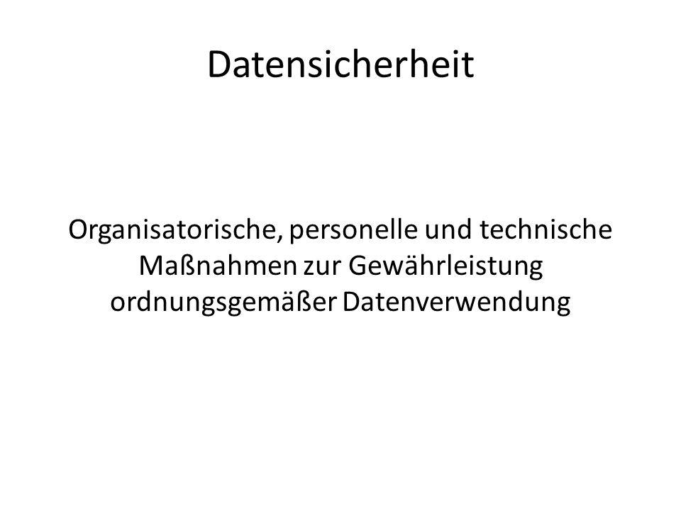 Datensicherheit Organisatorische, personelle und technische Maßnahmen zur Gewährleistung ordnungsgemäßer Datenverwendung.