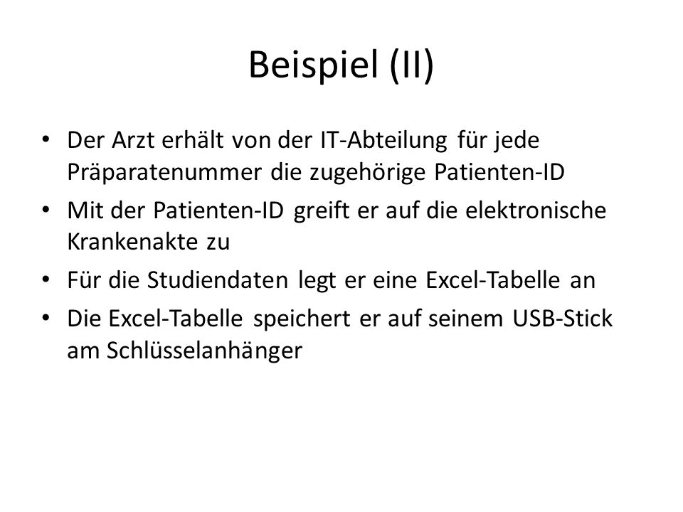 Beispiel (II) Der Arzt erhält von der IT-Abteilung für jede Präparatenummer die zugehörige Patienten-ID.