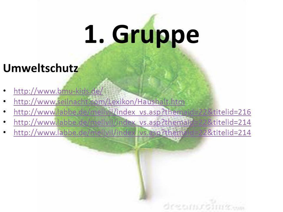 1. Gruppe Umweltschutz http://www.bmu-kids.de/
