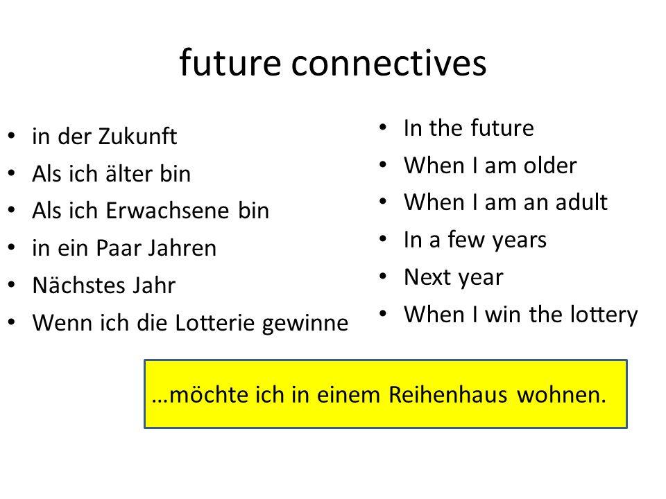 future connectives In the future in der Zukunft When I am older
