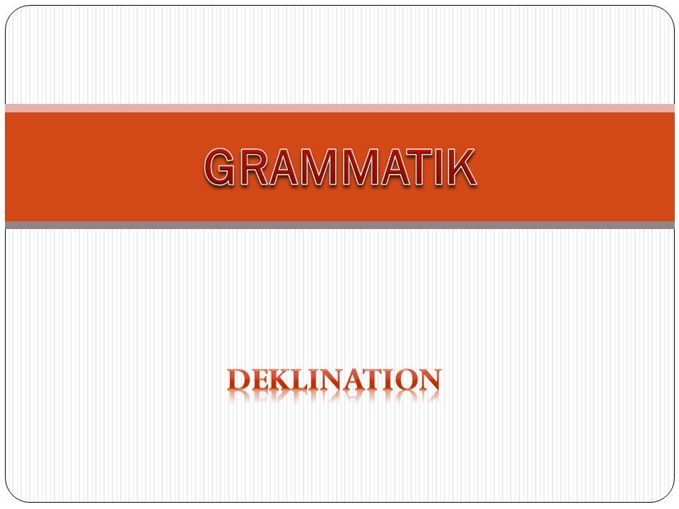 GRAMMATIK DEKLINATION