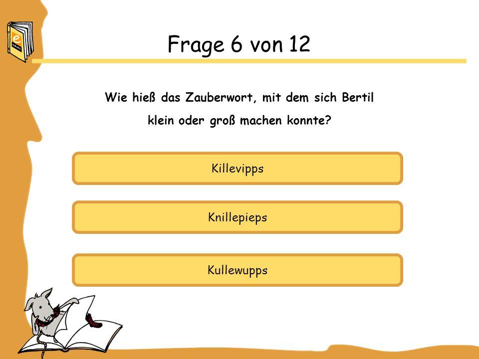Frage 6 von 12 Wie hieß das Zauberwort, mit dem sich Bertil