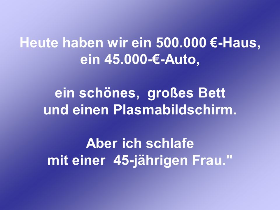 Heute haben wir ein 500. 000 €-Haus, ein 45