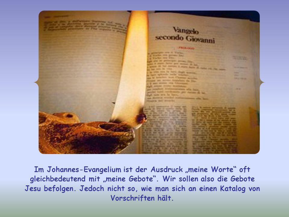 """Im Johannes-Evangelium ist der Ausdruck """"meine Worte oft gleichbedeutend mit """"meine Gebote ."""