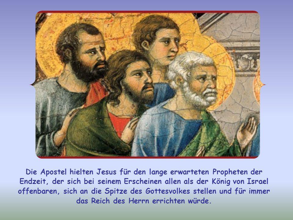 Die Apostel hielten Jesus für den lange erwarteten Propheten der Endzeit, der sich bei seinem Erscheinen allen als der König von Israel offenbaren, sich an die Spitze des Gottesvolkes stellen und für immer das Reich des Herrn errichten würde.