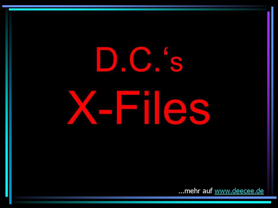 D.C.'s X-Files ...mehr auf www.deecee.de