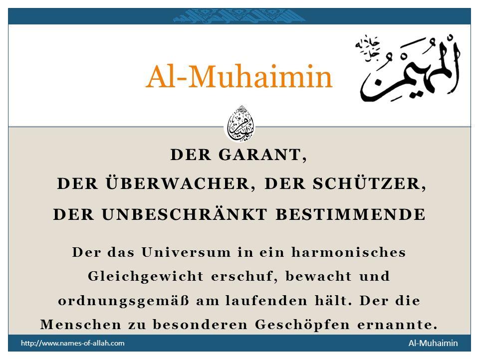 Al-Muhaimin DER ÜBERWACHER, DER SCHÜTZER, DER UNBESCHRÄNKT BESTIMMENDE
