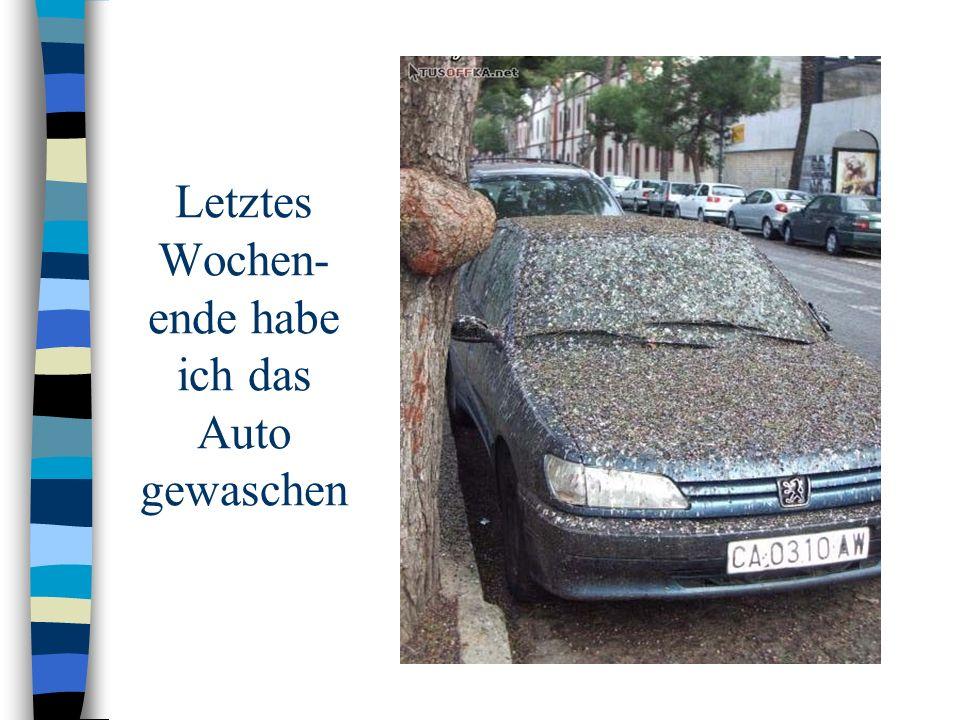 Letztes Wochen-ende habe ich das Auto gewaschen