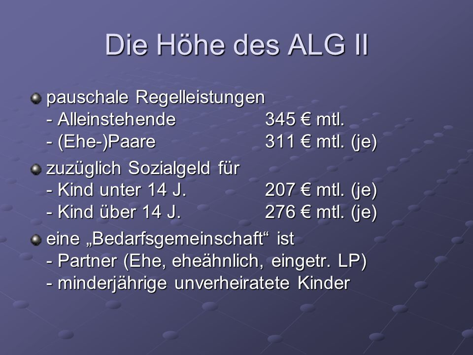Die Höhe des ALG II pauschale Regelleistungen - Alleinstehende 345 € mtl. - (Ehe-)Paare 311 € mtl. (je)