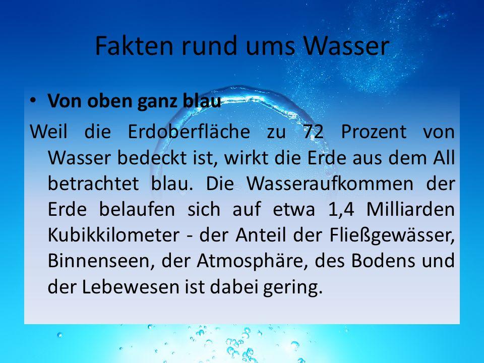 Fakten rund ums Wasser Von oben ganz blau