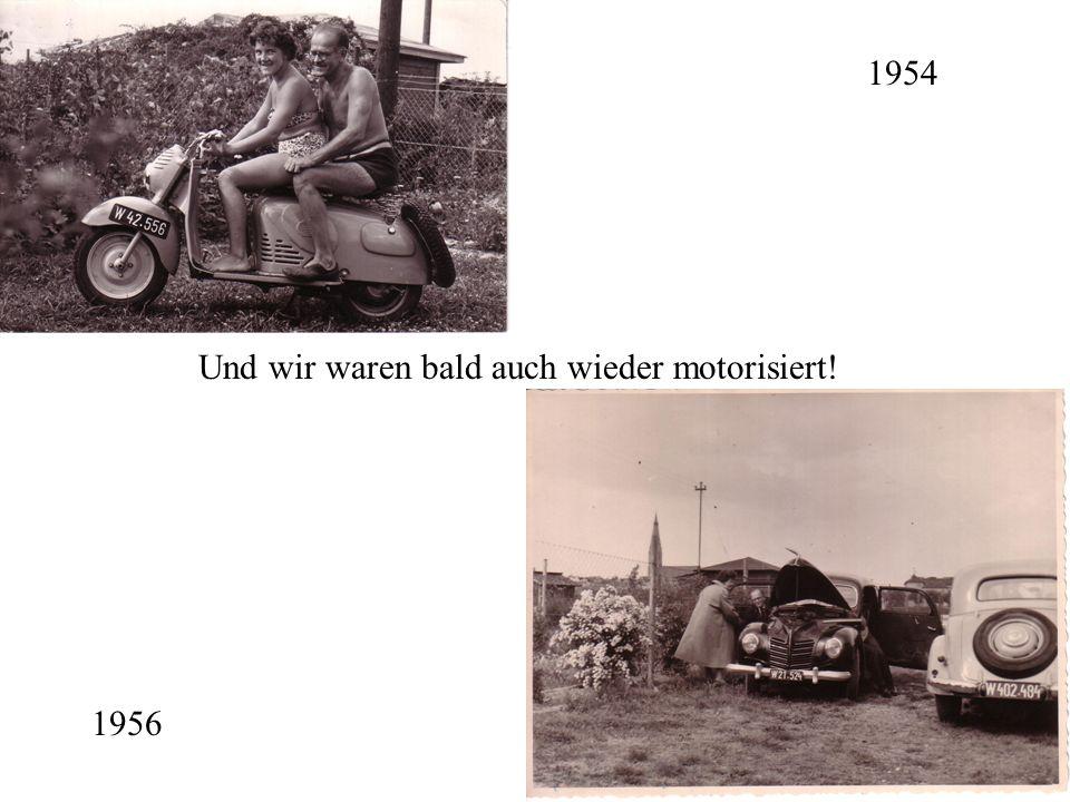 1954 Und wir waren bald auch wieder motorisiert! 1956
