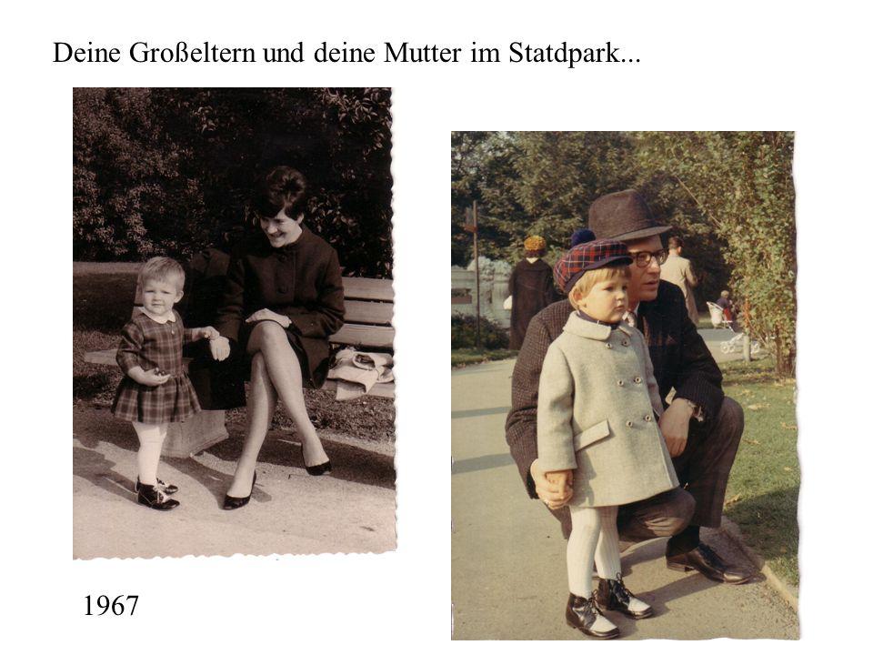 Deine Großeltern und deine Mutter im Statdpark...