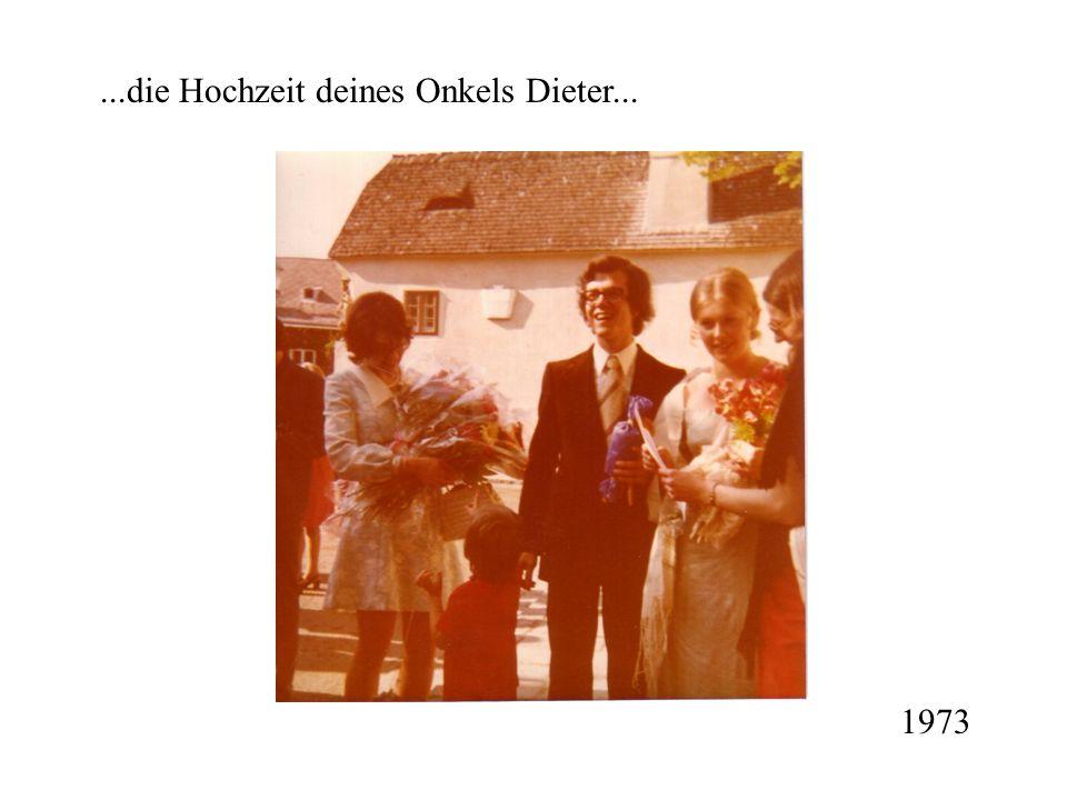 ...die Hochzeit deines Onkels Dieter...