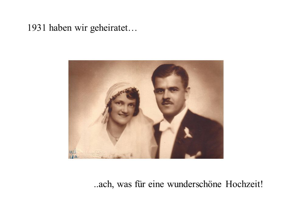 1931 haben wir geheiratet… ..ach, was für eine wunderschöne Hochzeit!