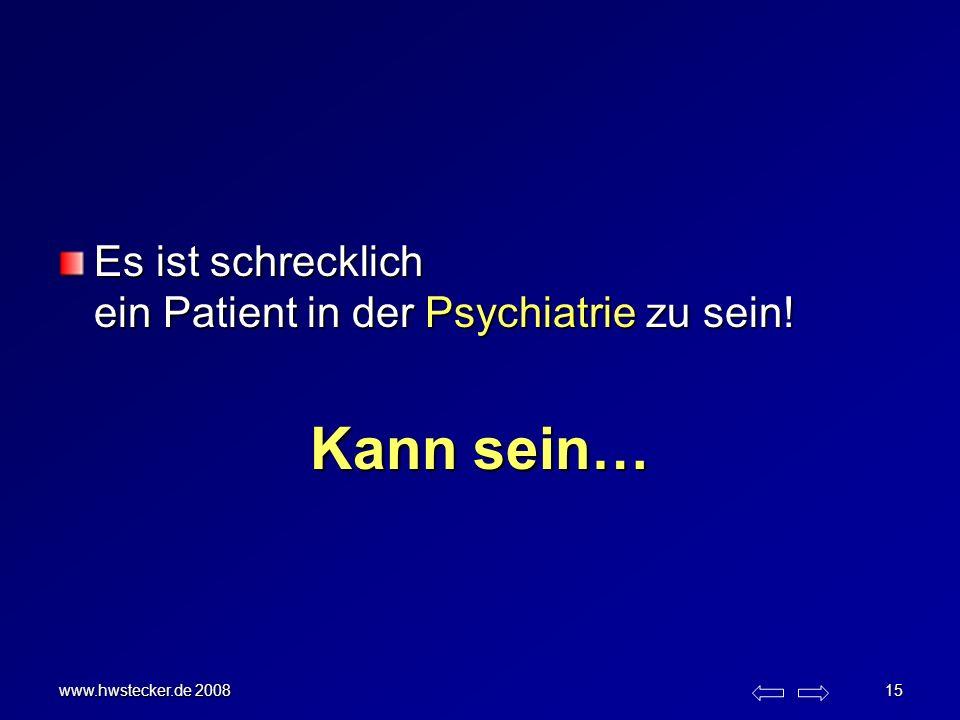 Kann sein… Es ist schrecklich ein Patient in der Psychiatrie zu sein!