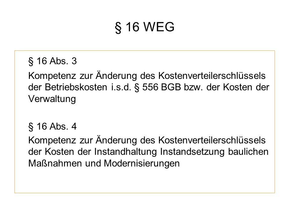§ 16 WEG § 16 Abs. 3. Kompetenz zur Änderung des Kostenverteilerschlüssels der Betriebskosten i.s.d. § 556 BGB bzw. der Kosten der Verwaltung.