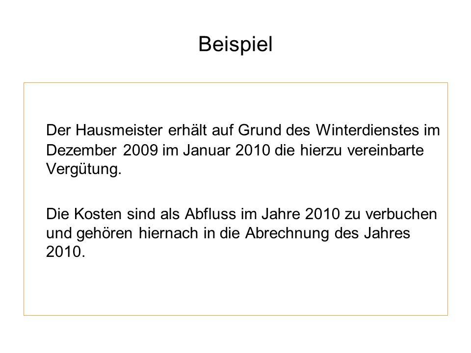 Beispiel Der Hausmeister erhält auf Grund des Winterdienstes im Dezember 2009 im Januar 2010 die hierzu vereinbarte Vergütung.