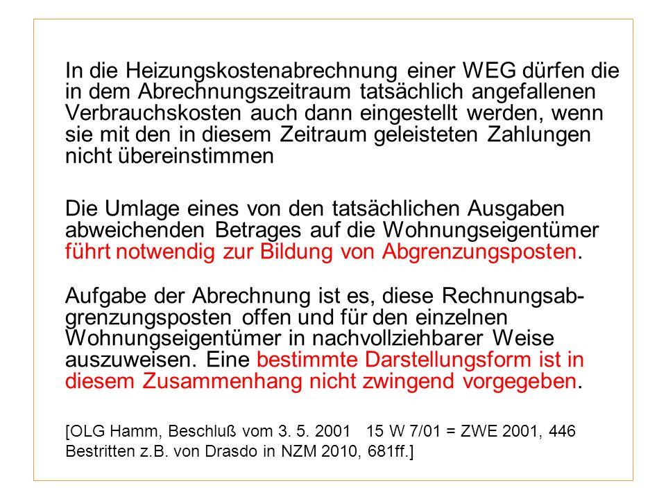 In die Heizungskostenabrechnung einer WEG dürfen die in dem Abrechnungszeitraum tatsächlich angefallenen Verbrauchskosten auch dann eingestellt werden, wenn sie mit den in diesem Zeitraum geleisteten Zahlungen nicht übereinstimmen