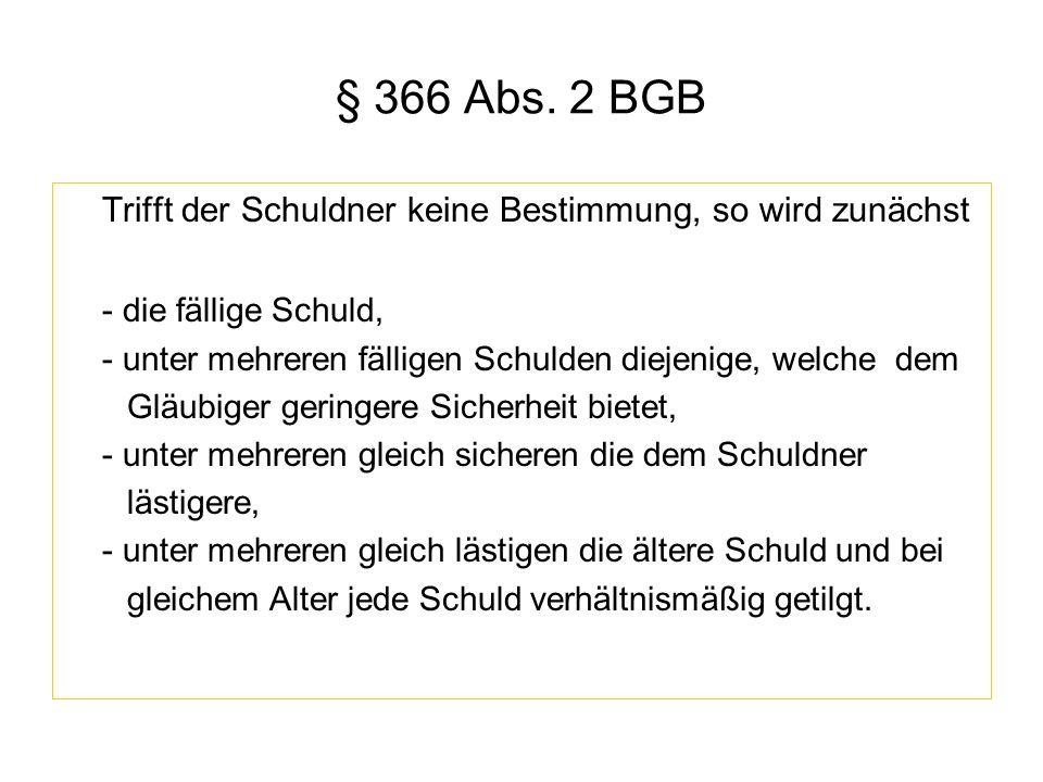 § 366 Abs. 2 BGB Trifft der Schuldner keine Bestimmung, so wird zunächst. - die fällige Schuld,