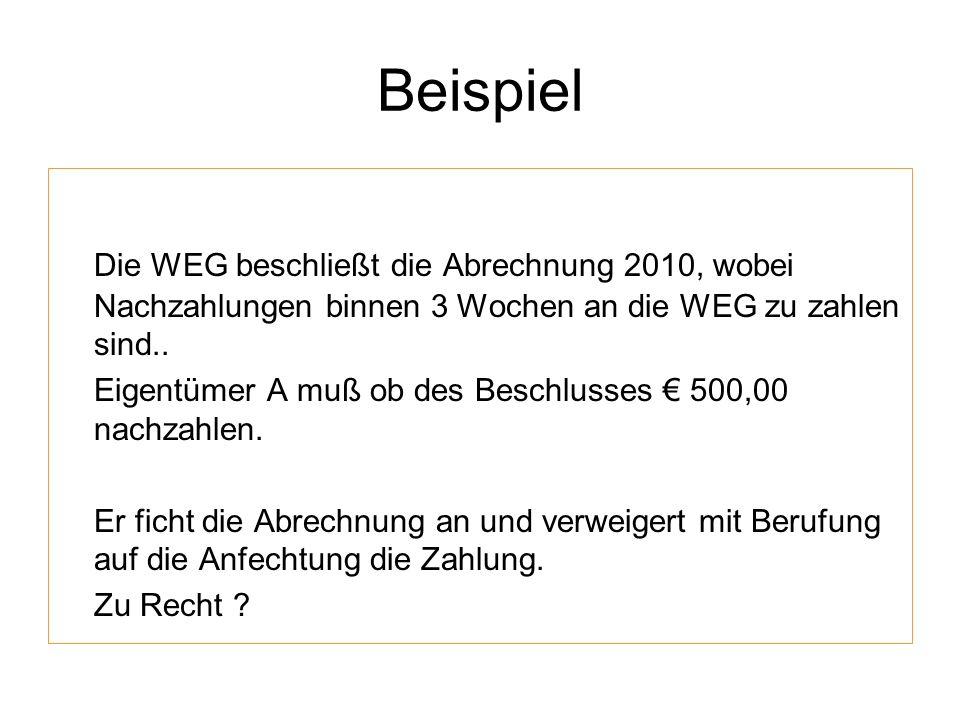 Beispiel Die WEG beschließt die Abrechnung 2010, wobei Nachzahlungen binnen 3 Wochen an die WEG zu zahlen sind..