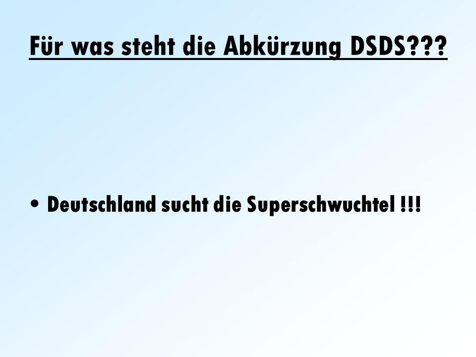 Für was steht die Abkürzung DSDS