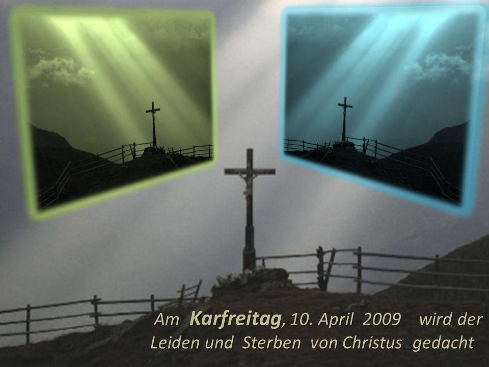 Am Karfreitag, 10. April 2009 wird der Leiden und Sterben von Christus gedacht