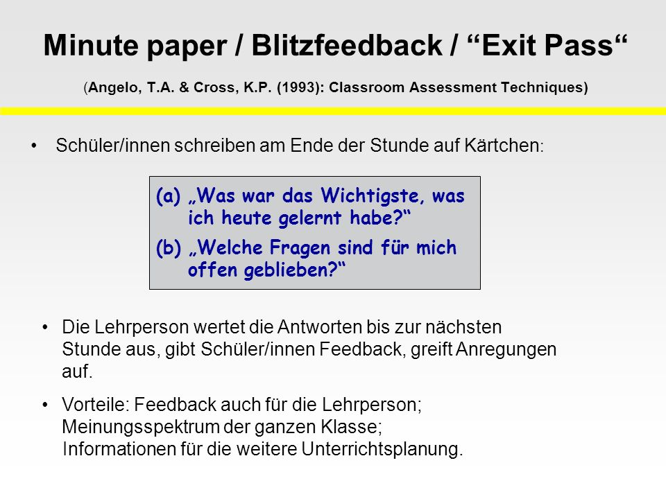 Minute paper / Blitzfeedback / Exit Pass (Angelo, T.A. & Cross, K.P. (1993): Classroom Assessment Techniques)