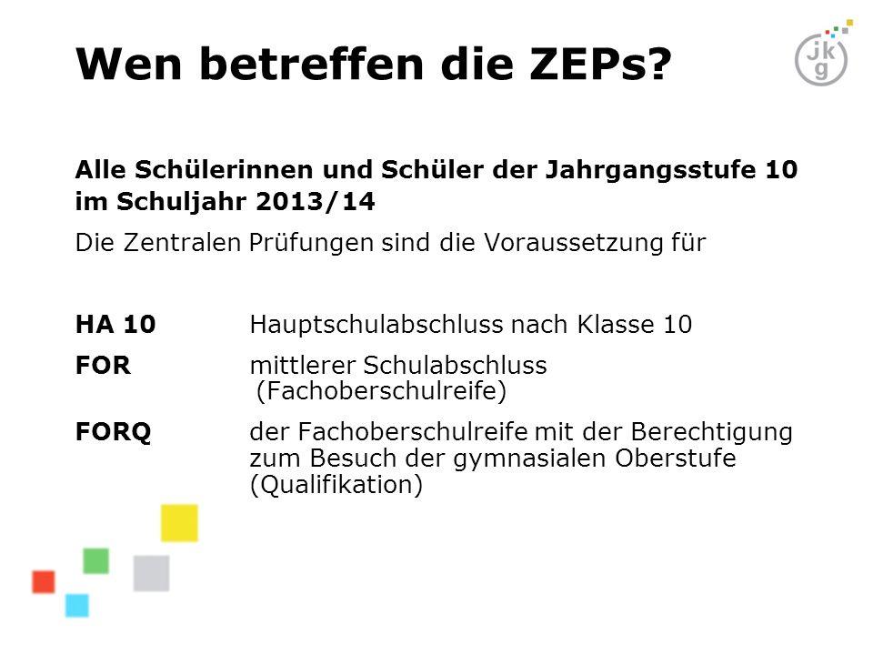 Wen betreffen die ZEPs Alle Schülerinnen und Schüler der Jahrgangsstufe 10. im Schuljahr 2013/14.