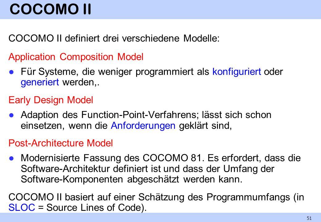 COCOMO II COCOMO II definiert drei verschiedene Modelle: