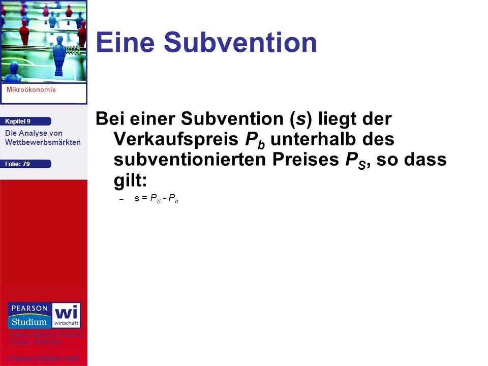 Eine Subvention Bei einer Subvention (s) liegt der Verkaufspreis Pb unterhalb des subventionierten Preises PS, so dass gilt:
