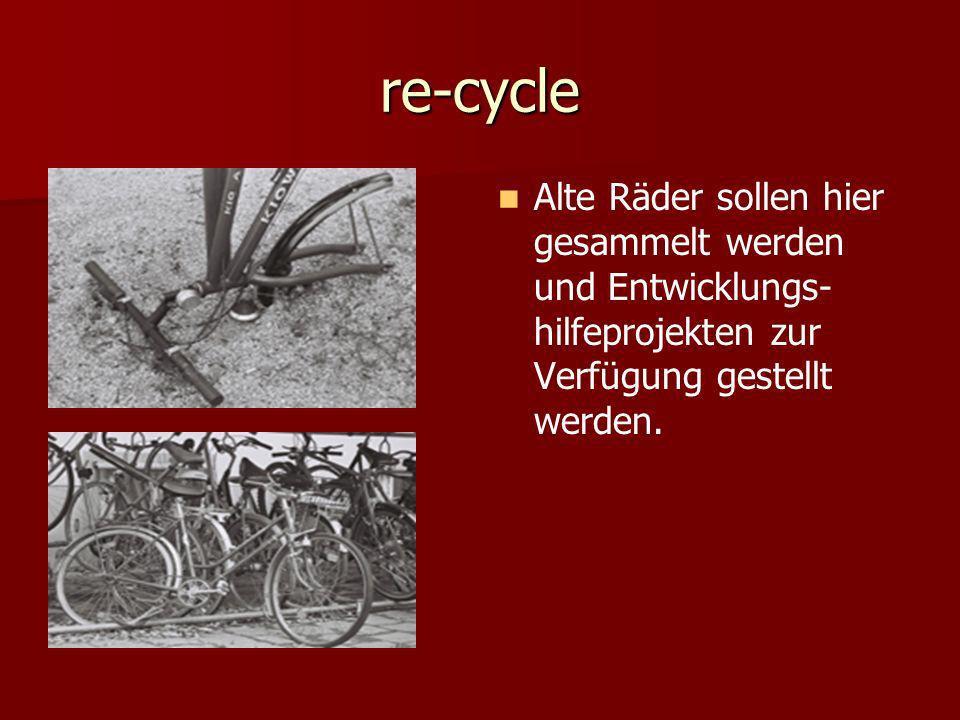 re-cycle Alte Räder sollen hier gesammelt werden und Entwicklungs-hilfeprojekten zur Verfügung gestellt werden.