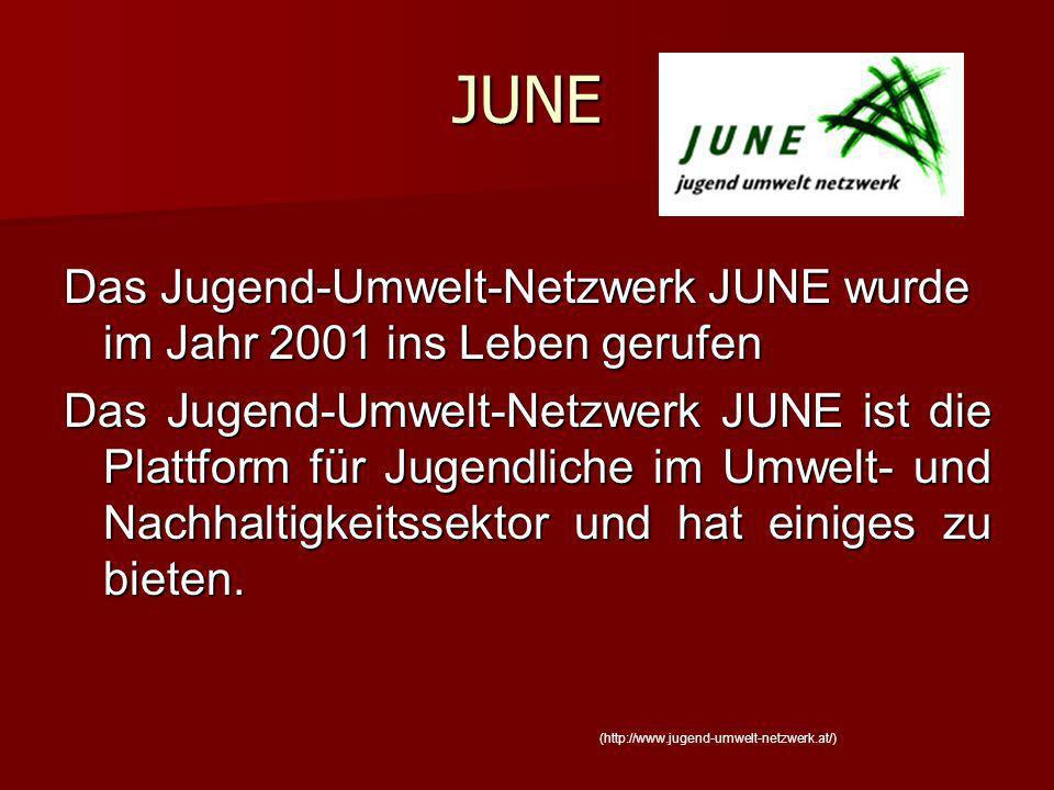 JUNE Das Jugend-Umwelt-Netzwerk JUNE wurde im Jahr 2001 ins Leben gerufen.