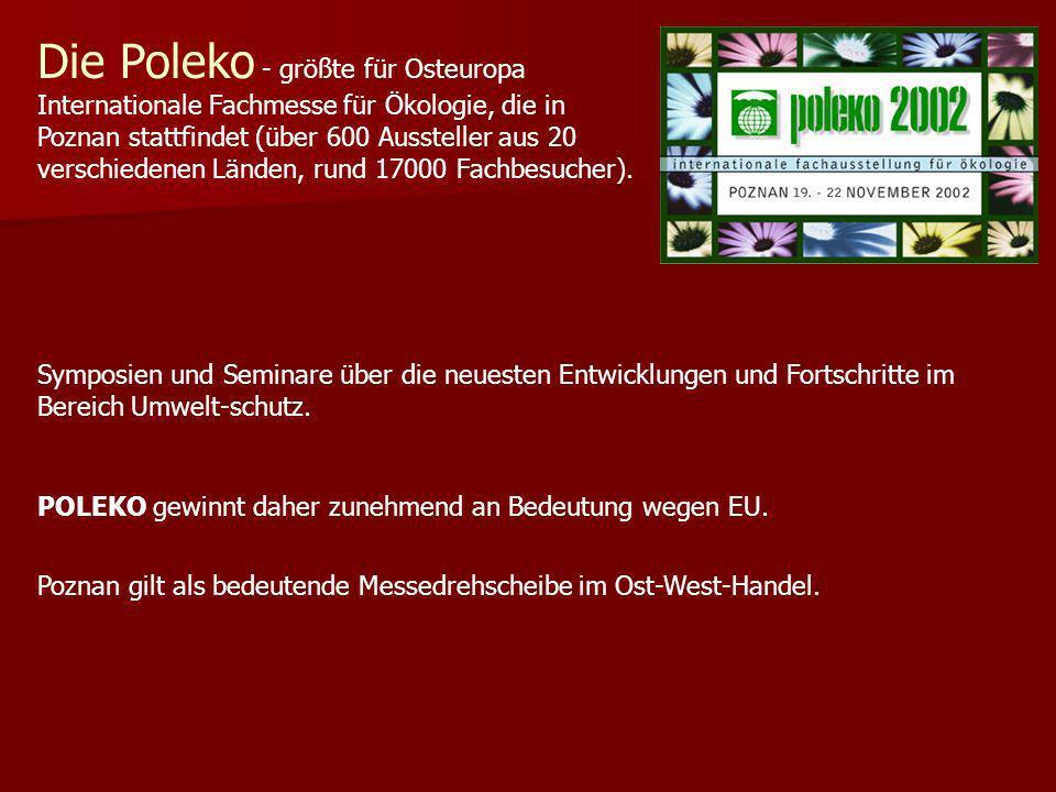 Die Poleko - größte für Osteuropa Internationale Fachmesse für Ökologie, die in Poznan stattfindet (über 600 Aussteller aus 20 verschiedenen Länden, rund 17000 Fachbesucher).