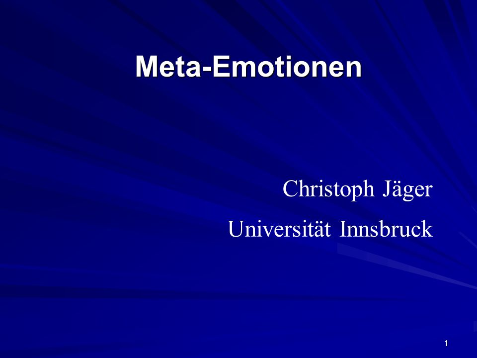 Meta-Emotionen Christoph Jäger Universität Innsbruck