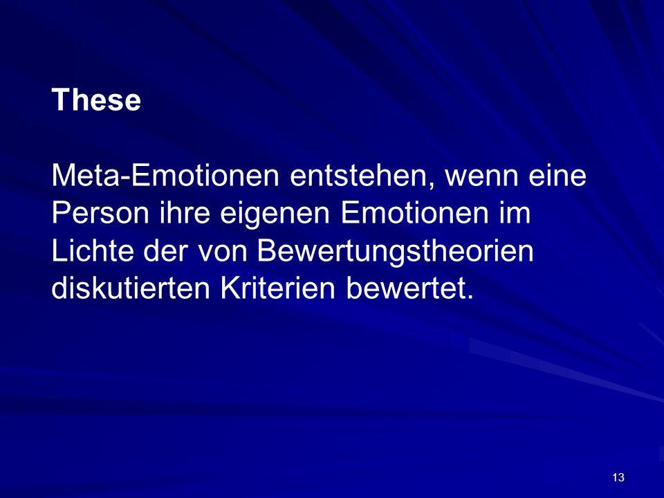 These Meta-Emotionen entstehen, wenn eine Person ihre eigenen Emotionen im Lichte der von Bewertungstheorien diskutierten Kriterien bewertet.