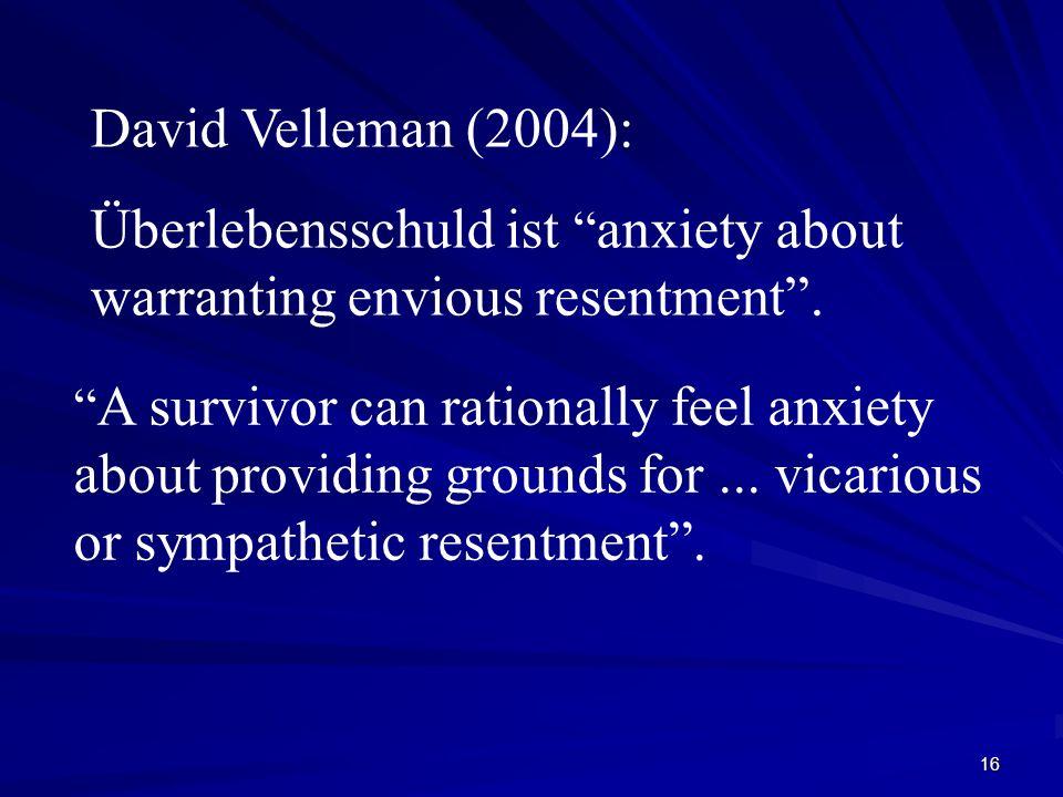 Überlebensschuld ist anxiety about warranting envious resentment .