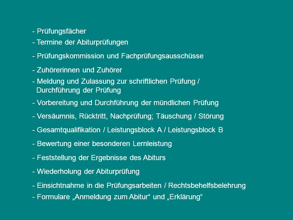 - Prüfungsfächer - Termine der Abiturprüfungen. - Prüfungskommission und Fachprüfungsausschüsse. - Zuhörerinnen und Zuhörer.