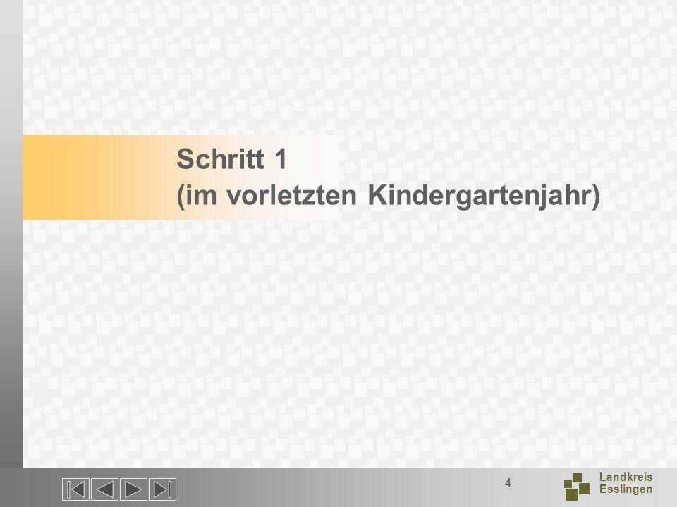Schritt 1 (im vorletzten Kindergartenjahr)