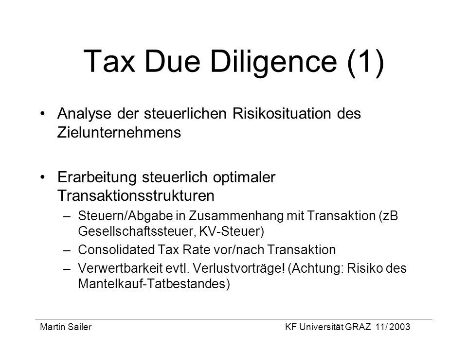 Tax Due Diligence (1) Analyse der steuerlichen Risikosituation des Zielunternehmens. Erarbeitung steuerlich optimaler Transaktionsstrukturen.