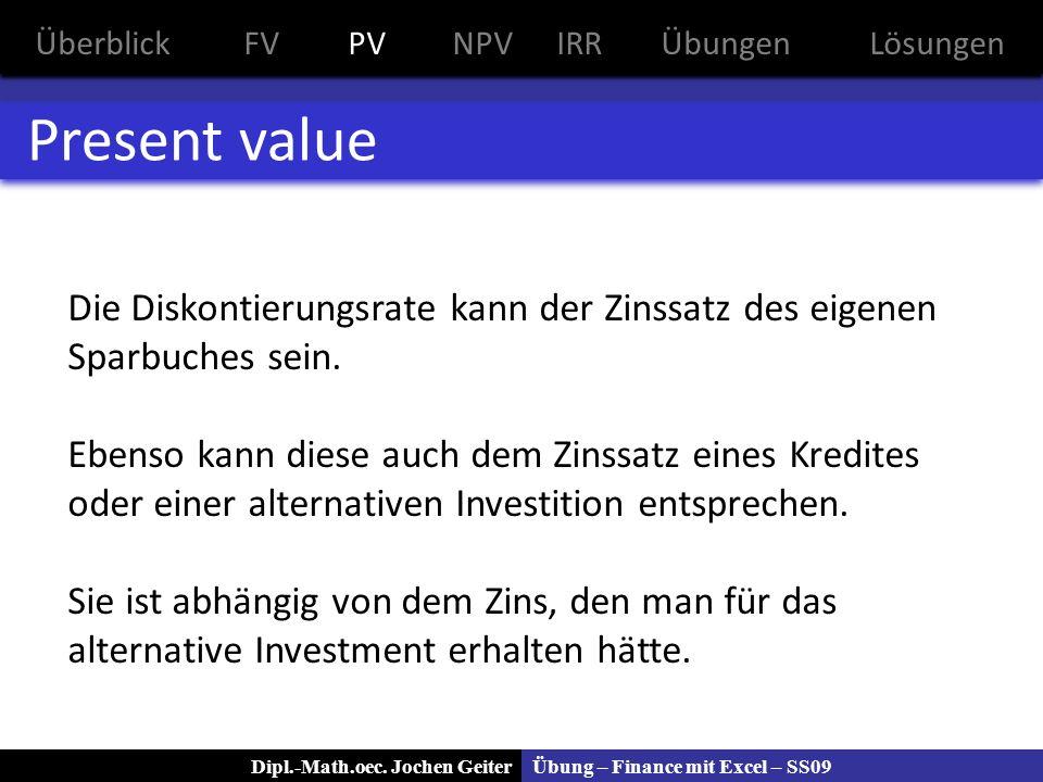 Present value Die Diskontierungsrate kann der Zinssatz des eigenen