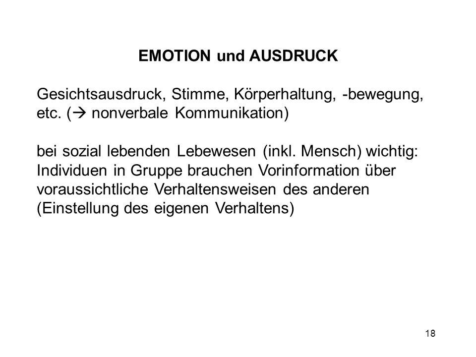 EMOTION und AUSDRUCK Gesichtsausdruck, Stimme, Körperhaltung, -bewegung, etc. ( nonverbale Kommunikation)