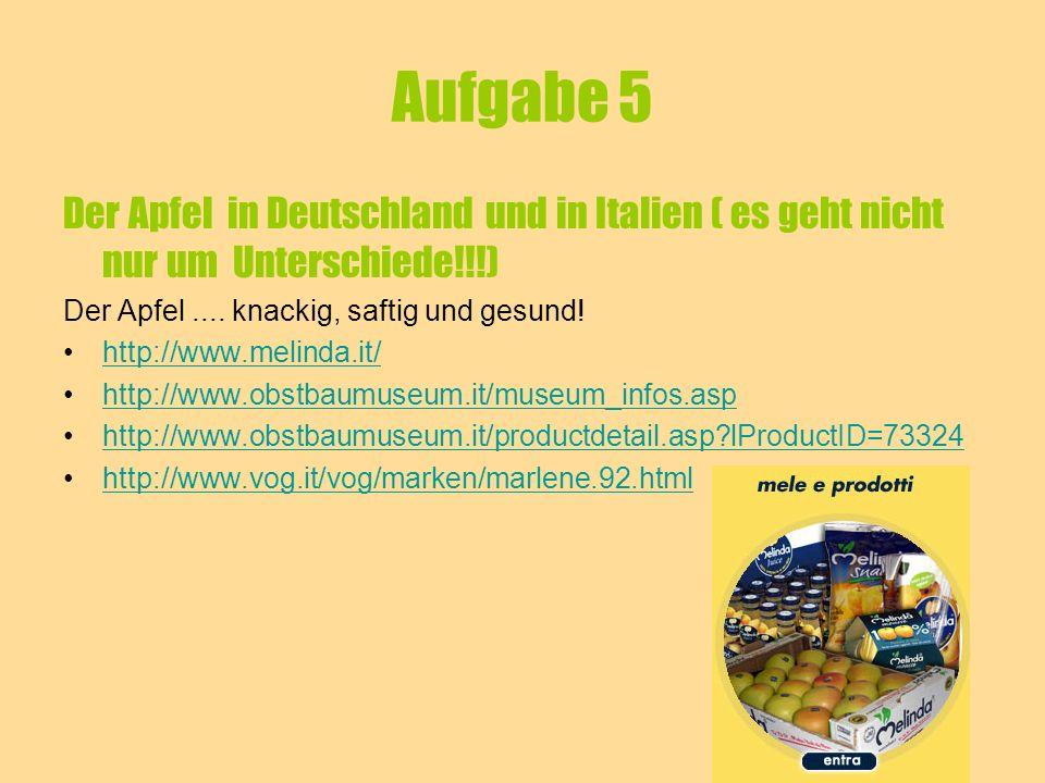Aufgabe 5 Der Apfel in Deutschland und in Italien ( es geht nicht nur um Unterschiede!!!) Der Apfel .... knackig, saftig und gesund!