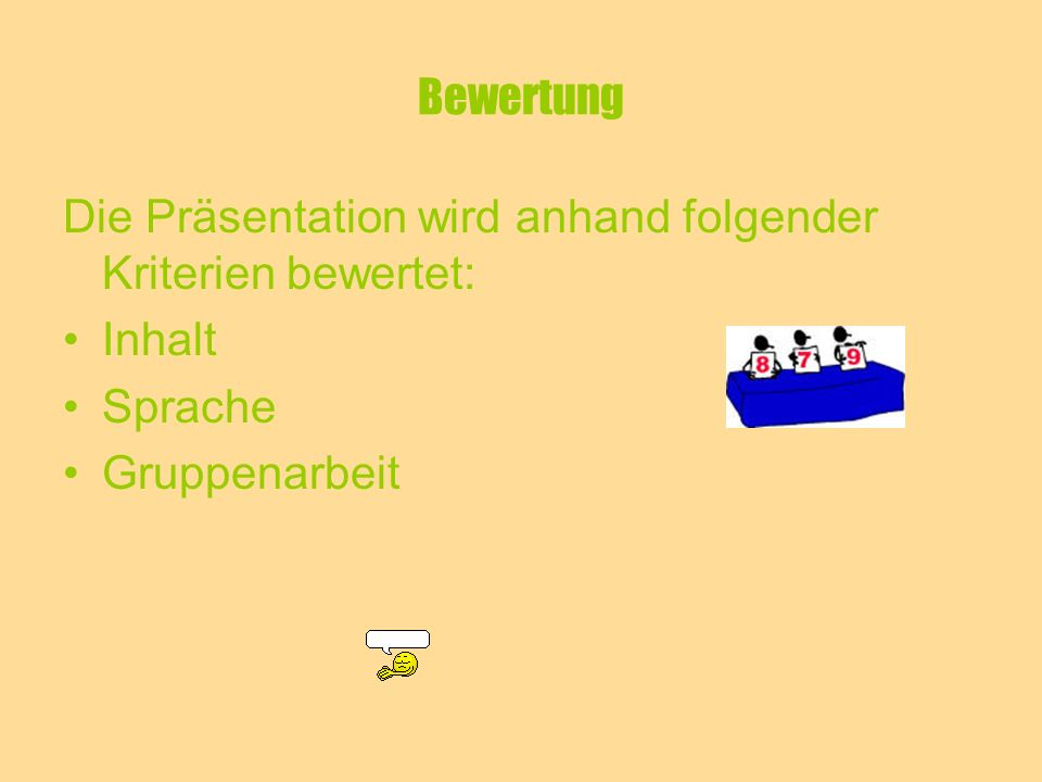 Bewertung Die Präsentation wird anhand folgender Kriterien bewertet: Inhalt Sprache Gruppenarbeit