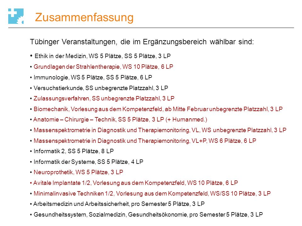 Zusammenfassung Tübinger Veranstaltungen, die im Ergänzungsbereich wählbar sind: Ethik in der Medizin, WS 5 Plätze, SS 5 Plätze, 3 LP.