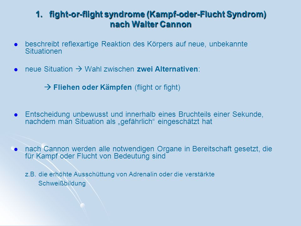 1. fight-or-flight syndrome (Kampf-oder-Flucht Syndrom) nach Walter Cannon