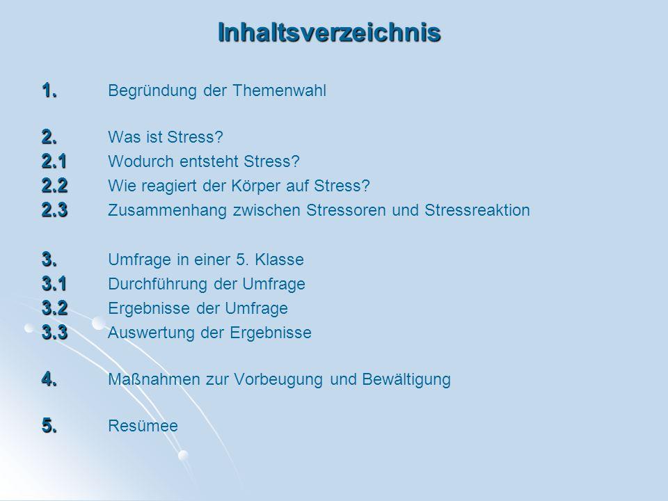 Inhaltsverzeichnis 1. Begründung der Themenwahl 2. Was ist Stress