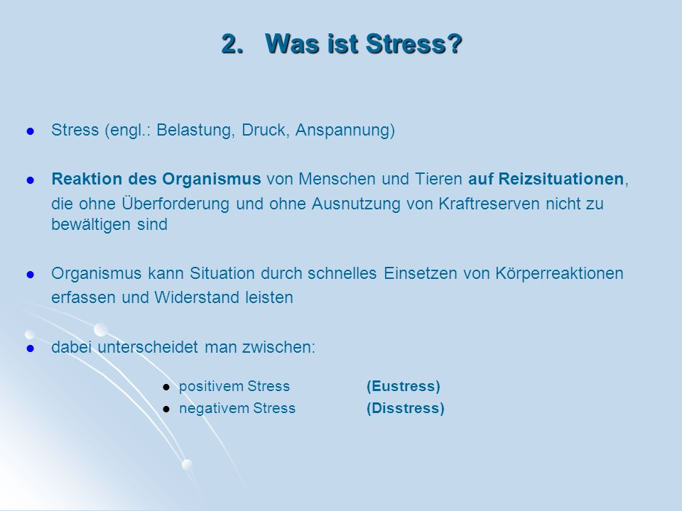 2. Was ist Stress Stress (engl.: Belastung, Druck, Anspannung)