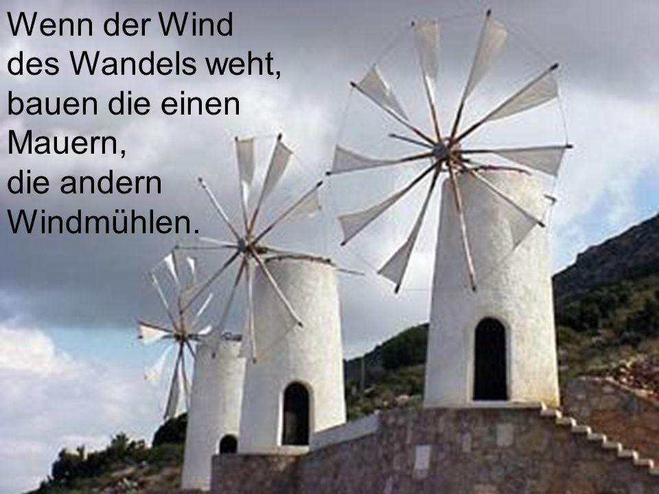 Wenn der Wind des Wandels weht, bauen die einen Mauern,