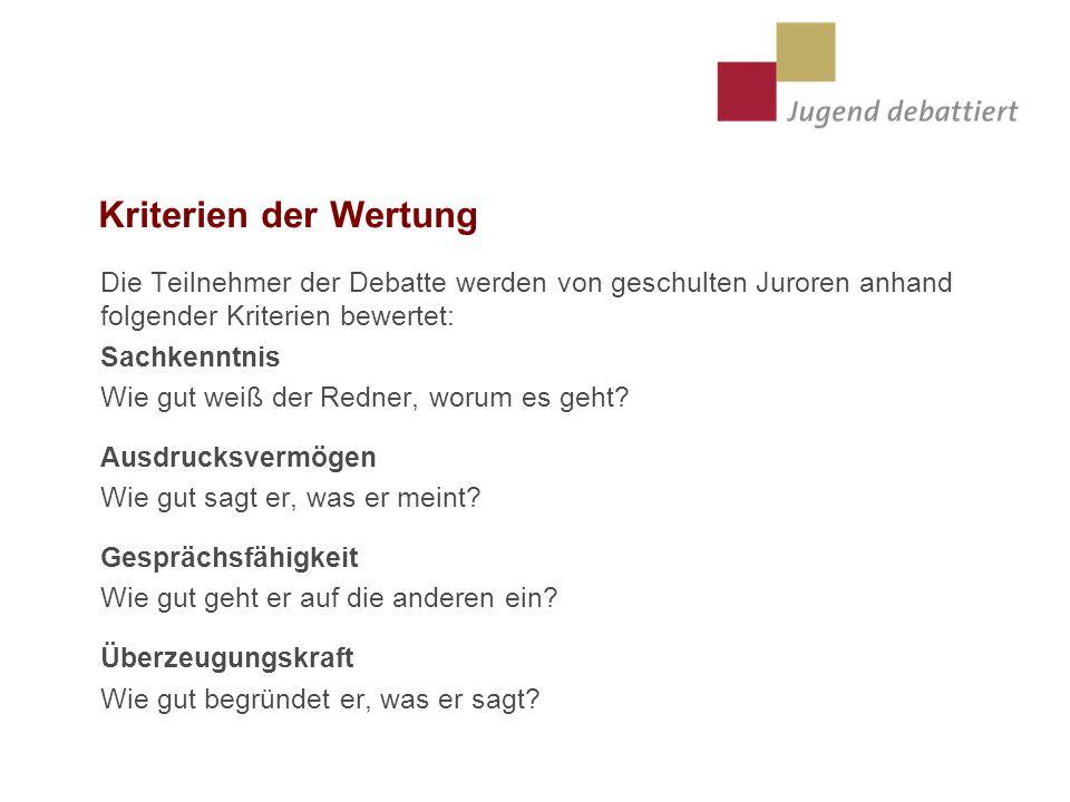 Kriterien der Wertung Die Teilnehmer der Debatte werden von geschulten Juroren anhand folgender Kriterien bewertet: